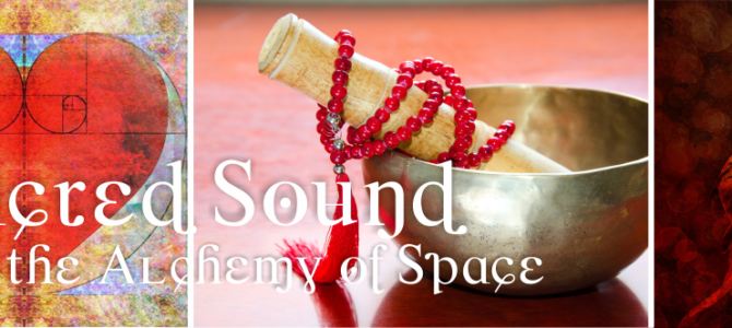 Workshop Sacred Sound and the Alchemy of Space