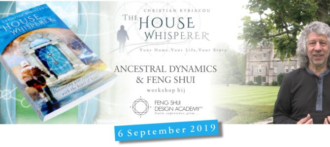 ANCESTRAL DYNAMICS and Feng Shui, workshop met Christian Kyriacou The House Whisperer
